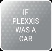 IF PLEXXIS WAS A CAR